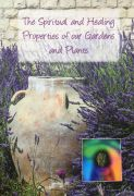 The Spiritual & Healing Properties Of Our Gardens & Plants